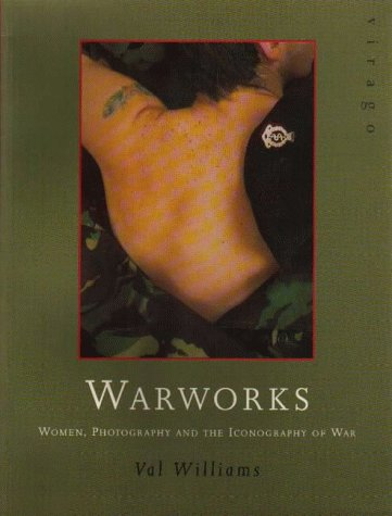Warworks, Woman, Photography and the Iconography of war